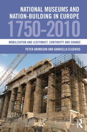 National Museums and Nation-building in Europe 1750-2010: Mobilization and legitimacy, continuity and change, 1st Edition (Hardback) book cover