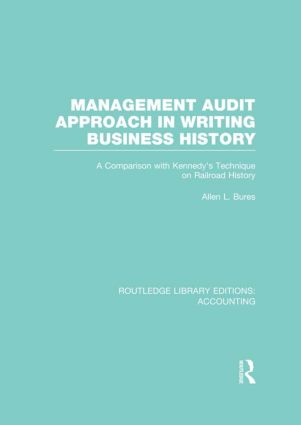 Management Audit Approach in Writing Business History (RLE Accounting): A Comparison with Kennedy's Technique on Railroad History, 1st Edition (Hardback) book cover