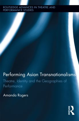 Performing Asian Transnationalisms: Theatre, Identity, and the Geographies of Performance book cover