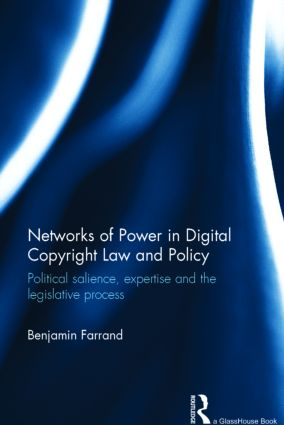 Networks of Power in Digital Copyright Law and Policy: Political Salience, Expertise and the Legislative Process, 1st Edition (Hardback) book cover