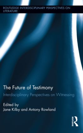 The Future of Testimony: Interdisciplinary Perspectives on Witnessing (Hardback) book cover