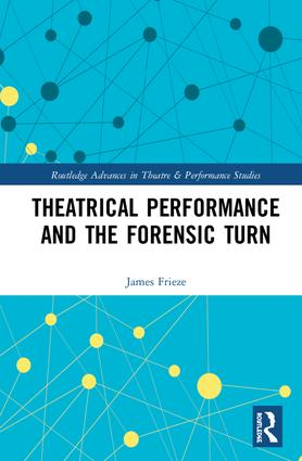 Theatrical Performance and the Forensic Turn: 1st Edition (Hardback) book cover