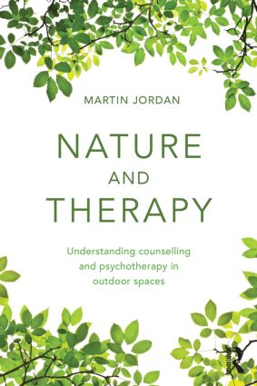 Nature and Therapy: Understanding counselling and psychotherapy in outdoor spaces, 1st Edition (Paperback) book cover