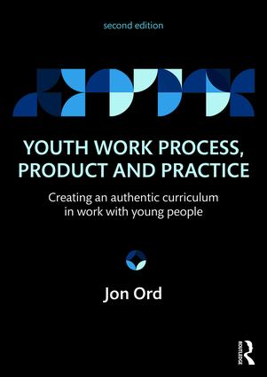 Youth Work Process, Product and Practice: Creating an authentic curriculum in work with young people book cover