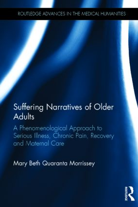 Suffering Narratives of Older Adults: A Phenomenological Approach to Serious Illness, Chronic Pain, Recovery and Maternal Care (Hardback) book cover