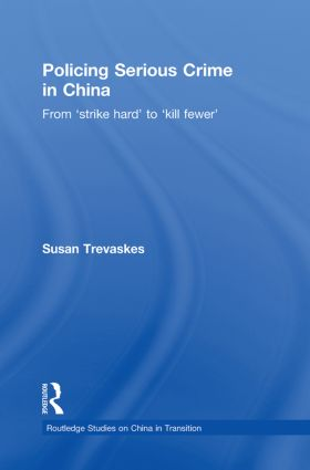 Policing Serious Crime in China: From 'Strike Hard' to 'Kill Fewer' (Paperback) book cover