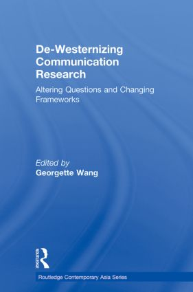 De-Westernizing Communication Research: Altering Questions and Changing Frameworks book cover