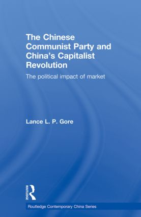 The Chinese Communist Party and China's Capitalist Revolution: The Political Impact of Market (Paperback) book cover