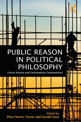Public Reason in Political Philosophy: Classic Sources and Contemporary Commentaries, 1st Edition (Hardback) book cover