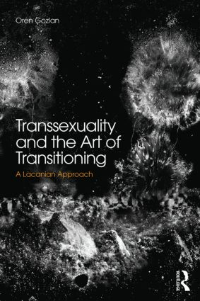 Transsexuality and the Art of Transitioning: A Lacanian approach, 1st Edition (Paperback) book cover
