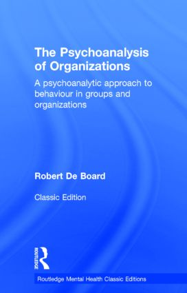 The Psychoanalysis of Organizations: A psychoanalytic approach to behaviour in groups and organizations, 1st Edition (Hardback) book cover