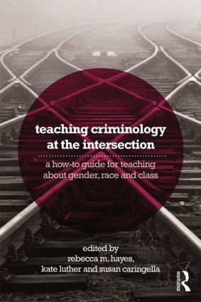Teaching Criminology at the Intersection: A how-to guide for teaching about gender, race, class and sexuality (e-Book) book cover