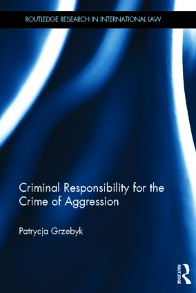 Criminal Responsibility for the Crime of Aggression (Hardback) book cover