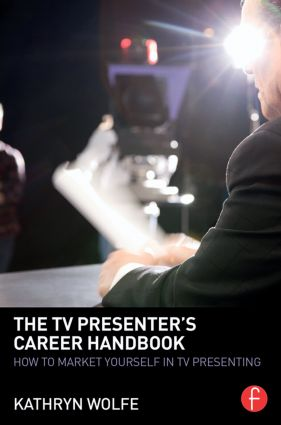 The TV Presenter's Career Handbook: How to Market Yourself in TV Presenting (Paperback) book cover