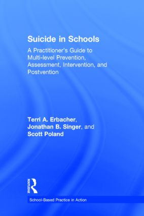 Suicide in Schools: A Practitioner's Guide to Multi-level Prevention, Assessment, Intervention, and Postvention (Hardback) book cover