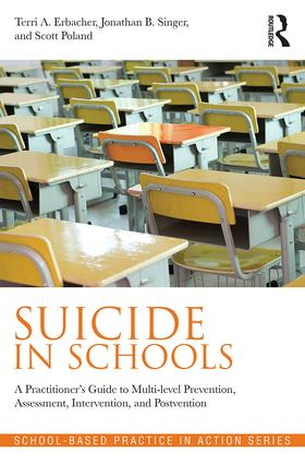 Suicide in Schools: A Practitioner's Guide to Multi-level Prevention, Assessment, Intervention, and Postvention, 1st Edition (Paperback) book cover