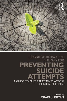 Cognitive Behavioral Therapy for Preventing Suicide Attempts: A Guide to Brief Treatments Across Clinical Settings, 1st Edition (Paperback) book cover