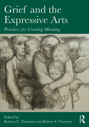 Grief and the Expressive Arts: Practices for Creating Meaning (Paperback) book cover