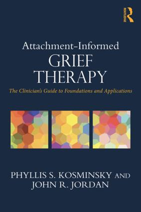 Attachment-Informed Grief Therapy: The Clinician's Guide to Foundations and Applications book cover