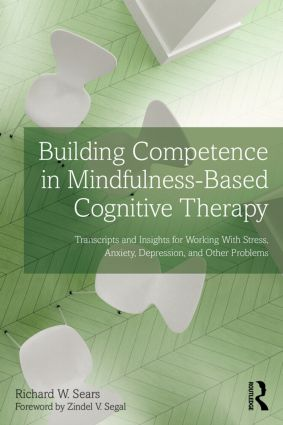 Building Competence in Mindfulness-Based Cognitive Therapy: Transcripts and Insights for Working With Stress, Anxiety, Depression, and Other Problems, 1st Edition (Paperback) book cover