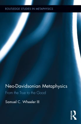 Neo-Davidsonian Metaphysics: From the True to the Good, 1st Edition (Hardback) book cover