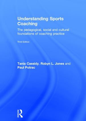 Understanding Sports Coaching: The Pedagogical, Social and Cultural Foundations of Coaching Practice book cover