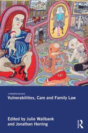 Vulnerabilities, Care and Family Law (Hardback) book cover