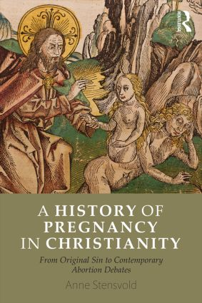 A History of Pregnancy in Christianity: From Original Sin to Contemporary Abortion Debates, 1st Edition (Paperback) book cover