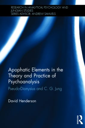 Apophatic Elements in the Theory and Practice of Psychoanalysis: Pseudo-Dionysius and C.G. Jung (Hardback) book cover