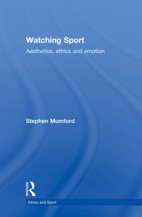 Watching Sport: Aesthetics, Ethics and Emotion book cover