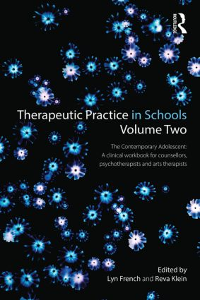 Therapeutic Practice in Schools Volume Two: The contemporary adolescent: A clinical workbook for counsellors, psychotherapists and arts therapists book cover