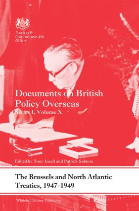 The Brussels and North Atlantic Treaties, 1947-1949: Documents on British Policy Overseas, Series I, Volume X, 1st Edition (Hardback) book cover
