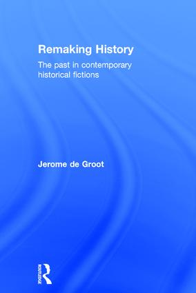 Remaking History: The Past in Contemporary Historical Fictions, 1st Edition (Hardback) book cover