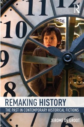 Remaking History: The Past in Contemporary Historical Fictions, 1st Edition (Paperback) book cover