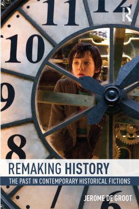 Remaking History: The Past in Contemporary Historical Fictions (Paperback) book cover