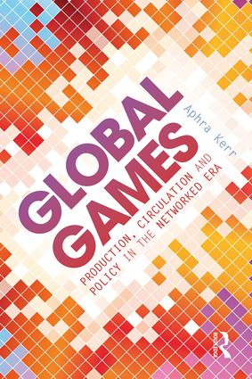 Global Games: Production, Circulation and Policy in the Networked Era, 1st Edition (Paperback) book cover