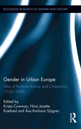 Gender in Urban Europe: Sites of Political Activity and Citizenship, 1750-1900 (Hardback) book cover