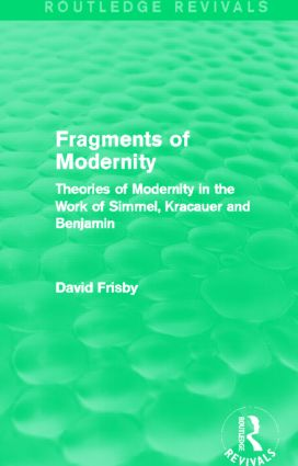 Fragments of Modernity (Routledge Revivals): Theories of Modernity in the Work of Simmel, Kracauer and Benjamin (Hardback) book cover