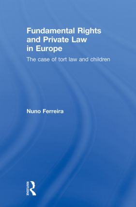 Fundamental Rights and Private Law in Europe: The case of tort law and children book cover