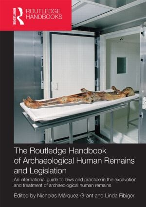 The Routledge Handbook of Archaeological Human Remains and Legislation: An international guide to laws and practice in the excavation and treatment of archaeological human remains, 1st Edition (Paperback) book cover