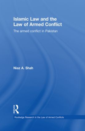 Islamic Law and the Law of Armed Conflict: The Conflict in Pakistan (Hardback) book cover