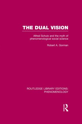 The Dual Vision: Alfred Schutz and the Myth of Phenomenological Social Science book cover