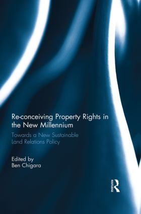 Re-conceiving Property Rights in the New Millennium: Towards a New Sustainable Land Relations Policy, 1st Edition (Paperback) book cover