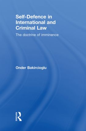 Self-Defence in International and Criminal Law: The Doctrine of Imminence (Hardback) book cover