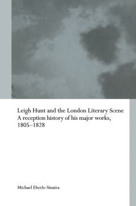 Leigh Hunt and the London Literary Scene: A Reception History of his Major Works, 1805-1828 (Paperback) book cover