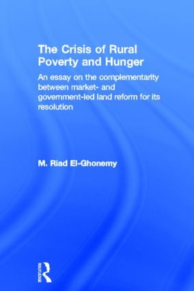 The Crisis of Rural Poverty and Hunger: An Essay on the Complementarity between Market- and Government-Led Land Reform for its Resolution book cover