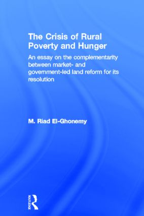 The Crisis of Rural Poverty and Hunger: An Essay on the Complementarity between Market- and Government-Led Land Reform for its Resolution, 1st Edition (Paperback) book cover