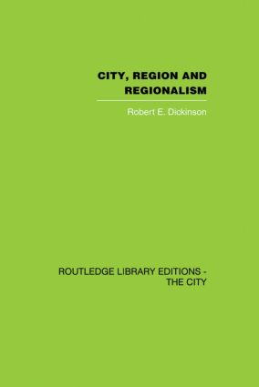 City, Region and Regionalism: A geographical contribution to human ecology, 1st Edition (e-Book) book cover