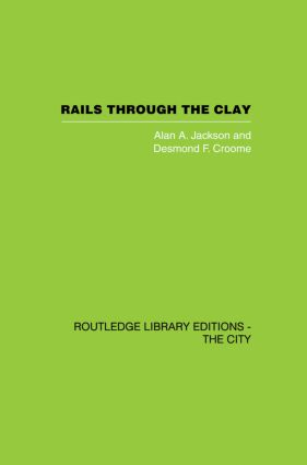 Rails Through the Clay: A History of London's Tube Railways, 1st Edition (Paperback) book cover