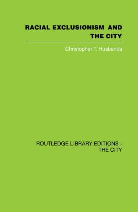 Racial Exclusionism and the City: The Urban Support of the National Front, 1st Edition (Paperback) book cover